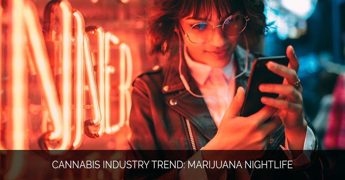 Cannabis Industry Trend- Marijuana Nightlife