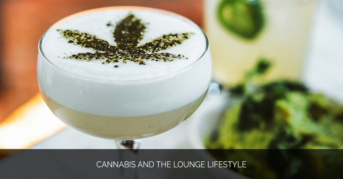 Cannabis and the Lounge Lifestyle