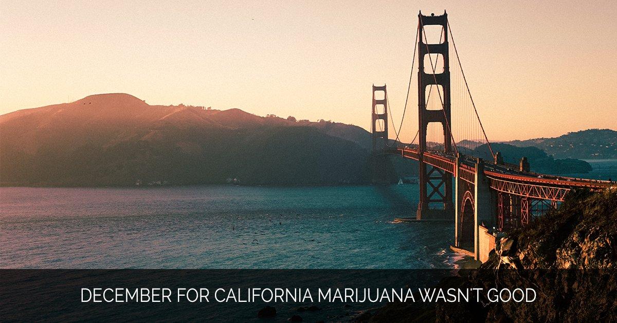 December for California Marijuana Wasn't Good - Marijuana Marketing Xperts