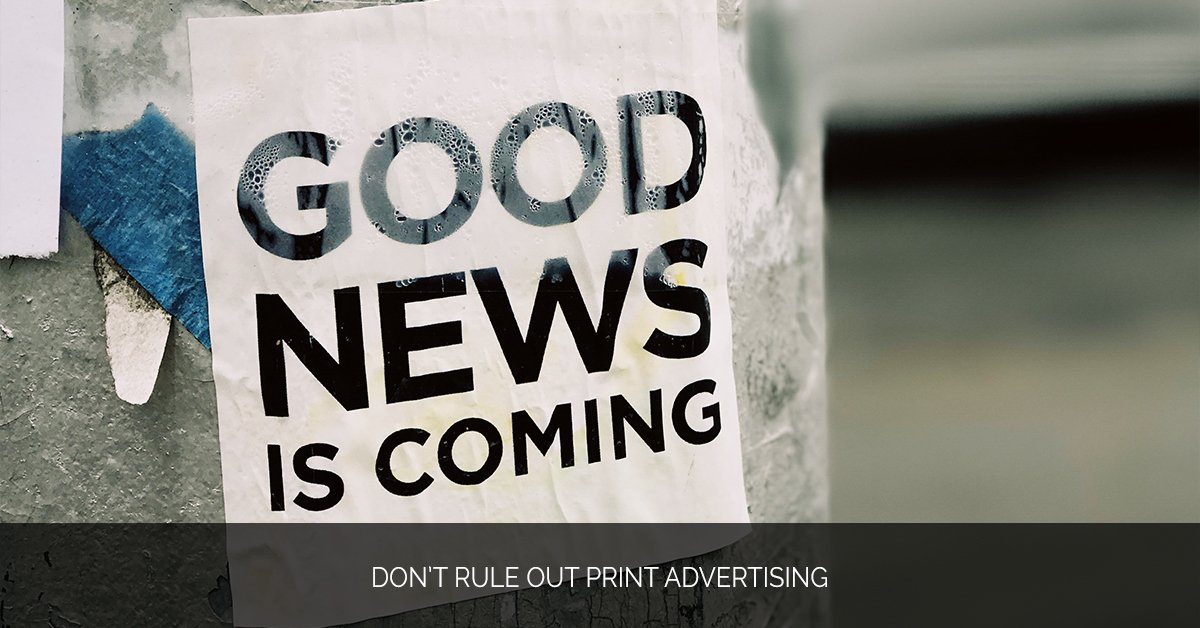 Don't Rule Out Print Advertising