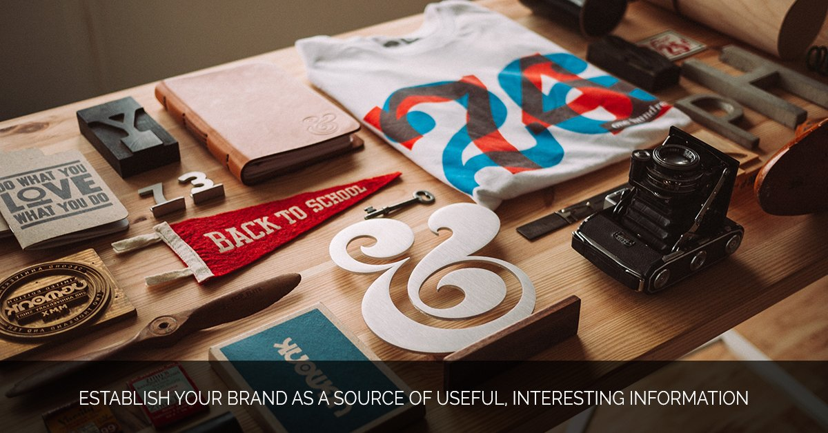 Establish Your Brand as a Source of Useful, Interesting Information