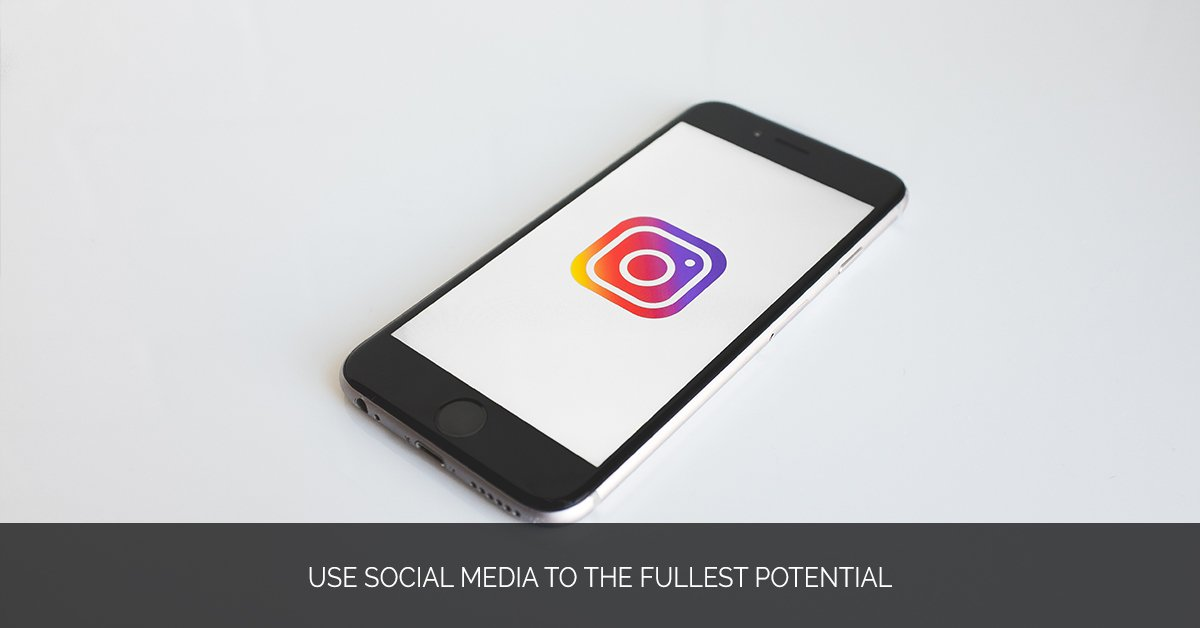 Use Social Media to the Fullest Potential