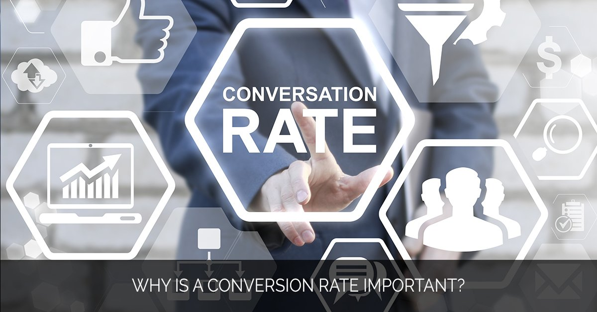 Why is a conversion rate important_